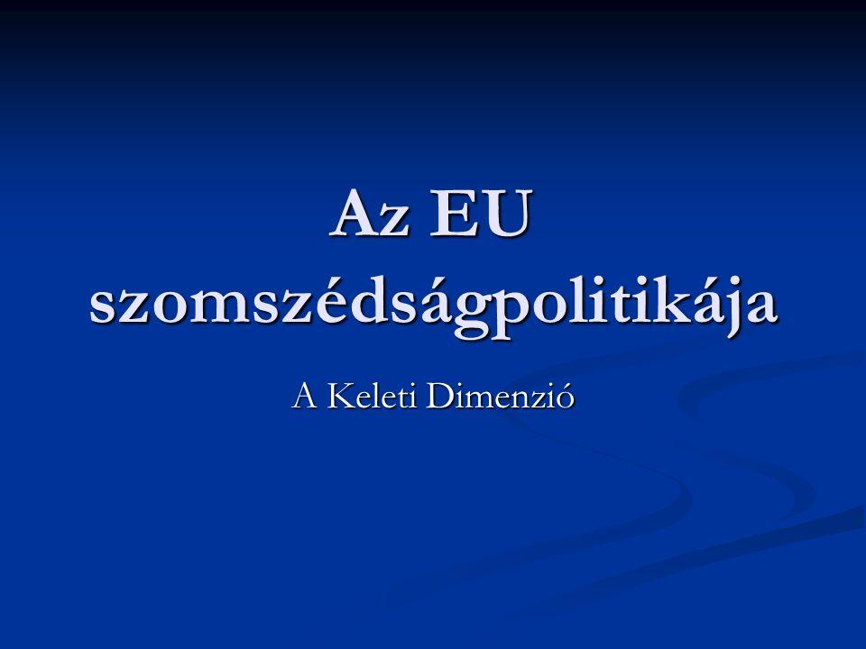Az EU szomszédságpolitikája A Keleti Dimenzió