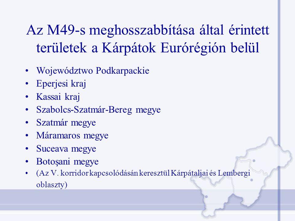 Az M49-s meghosszabbítása által érintett területek a Kárpátok Eurórégión belül Województwo Podkarpackie Eperjesi kraj Kassai kraj Szabolcs-Szatmár-Bereg megye Szatmár megye Máramaros megye Suceava megye Botoşani megye (Az V.