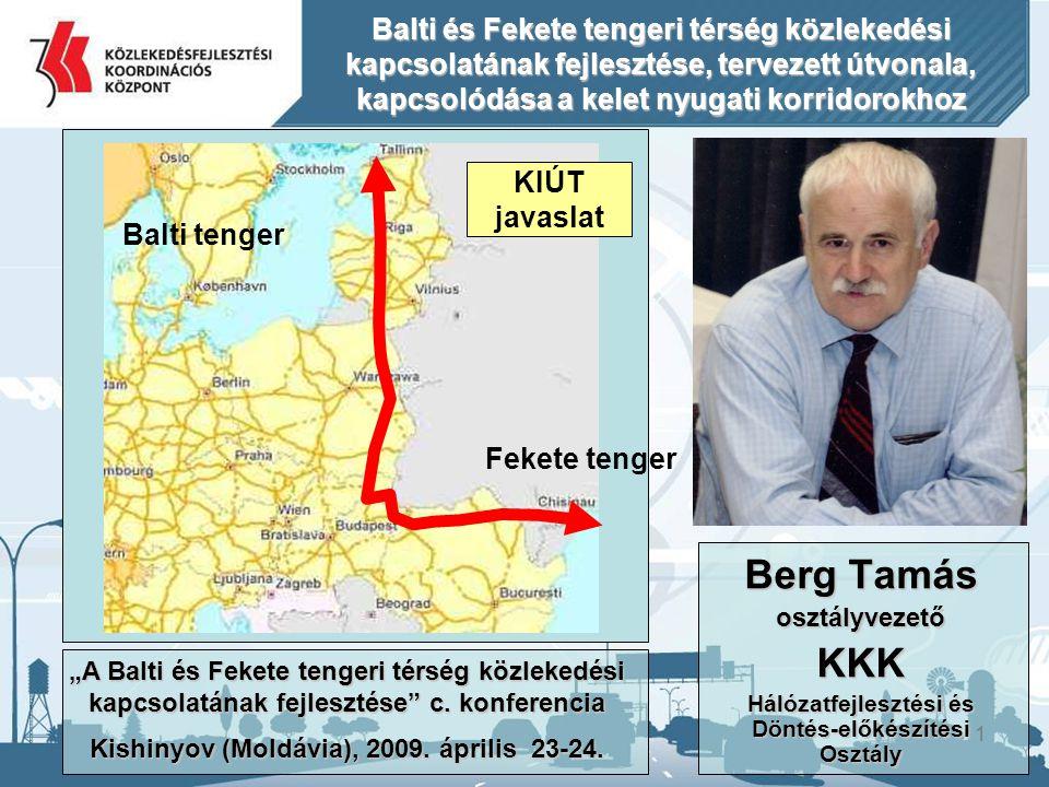 """11 Berg Tamás osztályvezetőKKK Hálózatfejlesztési és Döntés-előkészítési Osztály Balti és Fekete tengeri térség közlekedési kapcsolatának fejlesztése, tervezett útvonala, kapcsolódása a kelet nyugati korridorokhoz """"A Balti és Fekete tengeri térség közlekedési kapcsolatának fejlesztése c."""