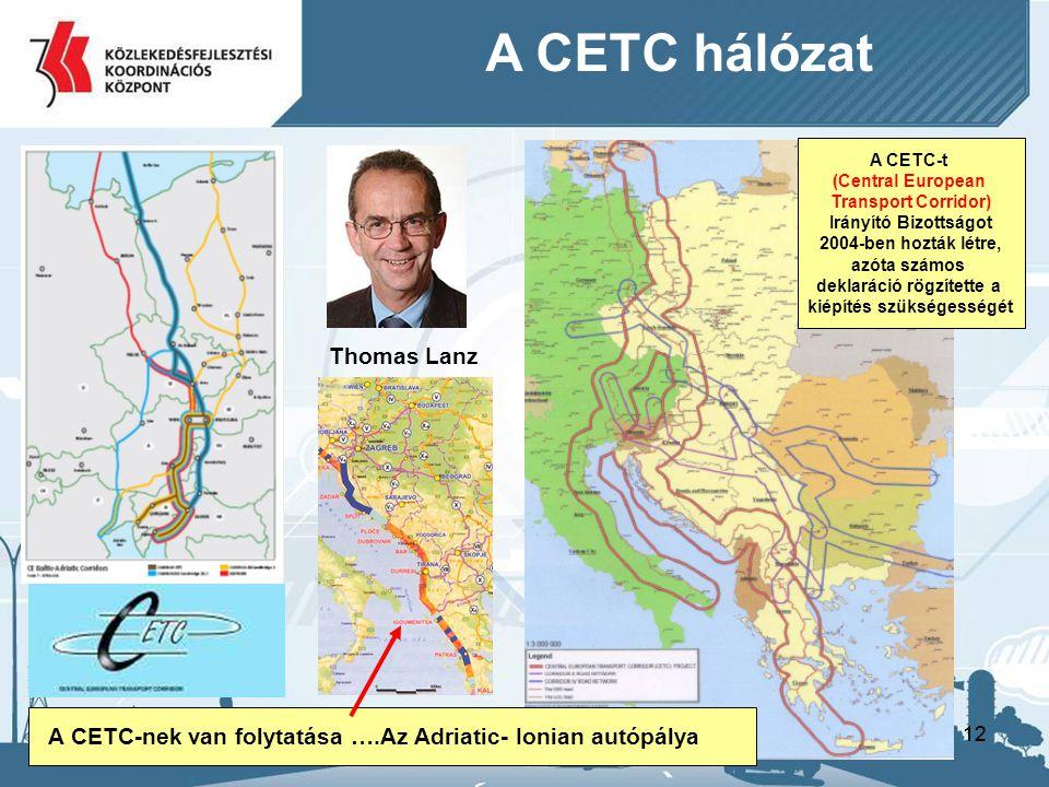 12 A CETC hálózat Thomas Lanz A CETC-nek van folytatása ….Az Adriatic- Ionian autópálya A CETC-t (Central European Transport Corridor) Irányító Bizottságot 2004-ben hozták létre, azóta számos deklaráció rögzítette a kiépítés szükségességét