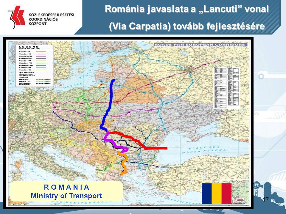 """17 R O M A N I A Ministry of Transport Románia javaslata a """"Lancuti"""" vonal (Via Carpatia) tovább fejlesztésére"""