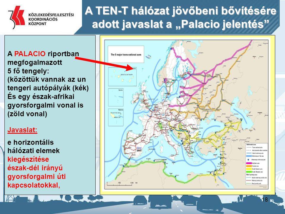 """18 A PALACIO riportban megfogalmazott 5 fő tengely: (közöttük vannak az un tengeri autópályák (kék) És egy észak-afrikai gyorsforgalmi vonal is (zöld vonal) Javaslat: e horizontális hálózati elemek kiegészítése észak-dél irányú gyorsforgalmi úti kapcsolatokkal, A A TEN-T hálózat jövőbeni bővítésére adott javaslat a """"Palacio jelentés"""