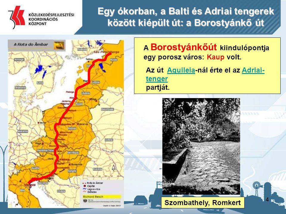 44 Egy ókorban, a Balti és Adriai tengerek között kiépültút: a Borostyánkő út Egy ókorban, a Balti és Adriai tengerek között kiépült út: a Borostyánkő út Szombathely, Romkert A Borostyánkőút kiindulópontja egy porosz város: Kaup volt.