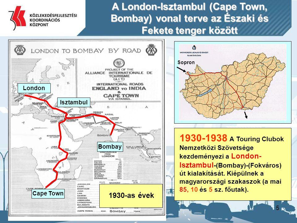 5 1930-1938 A Touring Clubok Nemzetközi Szövetsége kezdeményezi a London- Isztambul -(Bombay)-(Fokváros) út kialakítását. Kiépülnek a magyarországi sz
