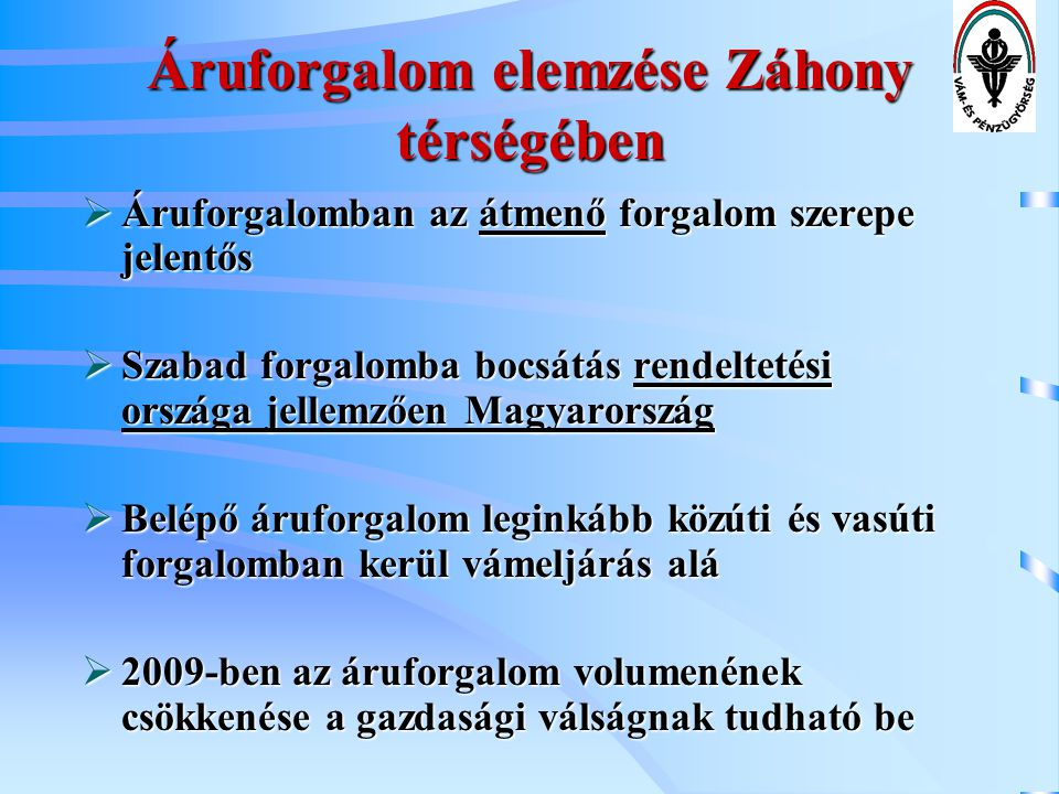 Áruforgalom elemzése Záhony térségében  Áruforgalomban az átmenő forgalom szerepe jelentős  Szabad forgalomba bocsátás rendeltetési országa jellemző