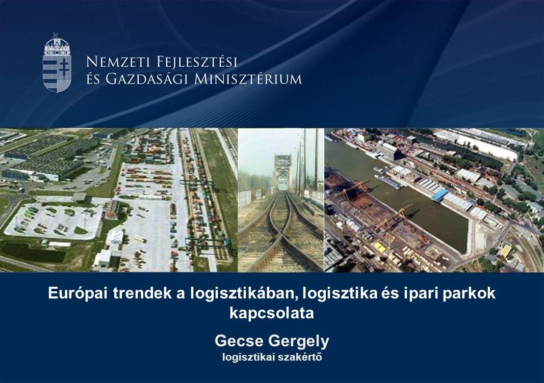 Európai trendek a logisztikában, logisztika és ipari parkok kapcsolata Gecse Gergely logisztikai szakértő