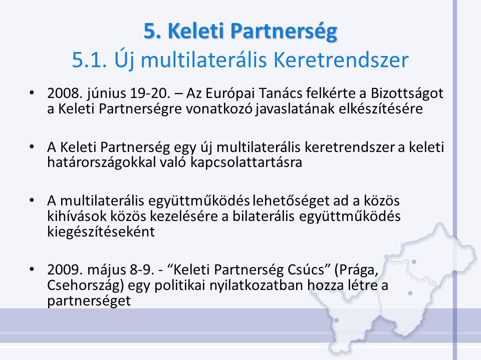 5. Keleti Partnerség 5. Keleti Partnerség 5.1. Új multilaterális Keretrendszer 2008. június 19-20. – Az Európai Tanács felkérte a Bizottságot a Keleti