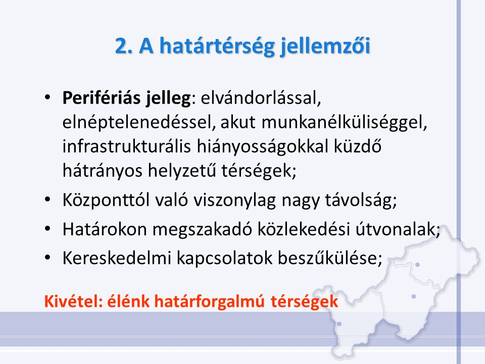 2. A határtérség jellemzői Perifériás jelleg: elvándorlással, elnéptelenedéssel, akut munkanélküliséggel, infrastrukturális hiányosságokkal küzdő hátr