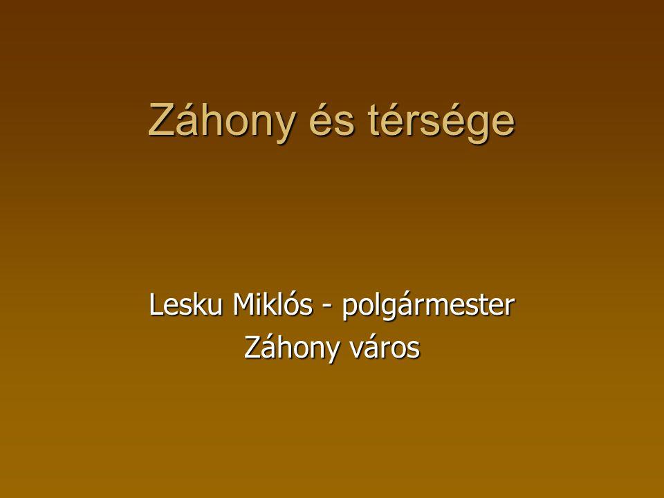 Záhony és térsége Lesku Miklós - polgármester Záhony város