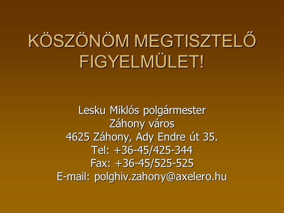 KÖSZÖNÖM MEGTISZTELŐ FIGYELMÜLET! Lesku Miklós polgármester Záhony város 4625 Záhony, Ady Endre út 35. Tel: +36-45/425-344 Fax: +36-45/525-525 E-mail: