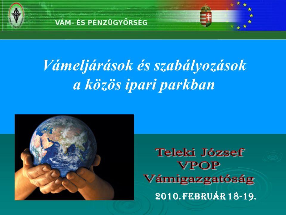 Vámeljárások és szabályozások a közös ipari parkban 2010. február 18-19.