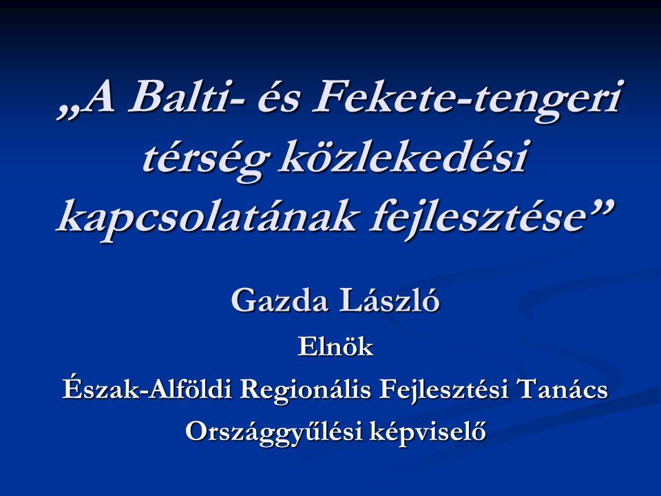 """""""A Balti- és Fekete-tengeri térség közlekedési kapcsolatának fejlesztése"""" """"A Balti- és Fekete-tengeri térség közlekedési kapcsolatának fejlesztése"""" Ga"""
