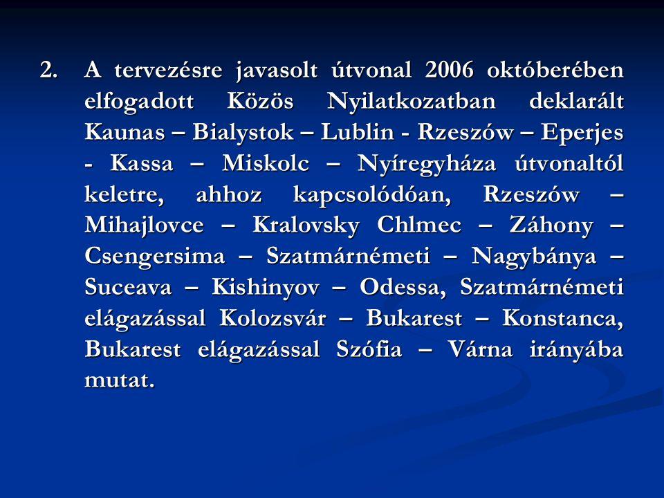 2. A tervezésre javasolt útvonal 2006 októberében elfogadott Közös Nyilatkozatban deklarált Kaunas – Bialystok – Lublin - Rzeszów – Eperjes - Kassa –