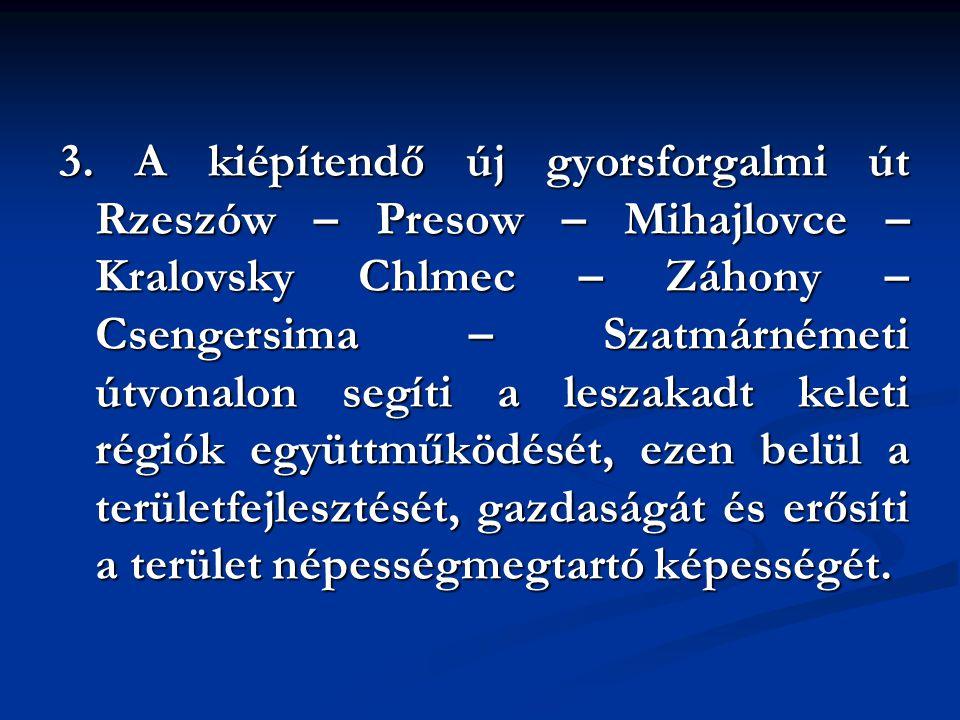 3. A kiépítendő új gyorsforgalmi út Rzeszów – Presow – Mihajlovce – Kralovsky Chlmec – Záhony – Csengersima – Szatmárnémeti útvonalon segíti a leszaka