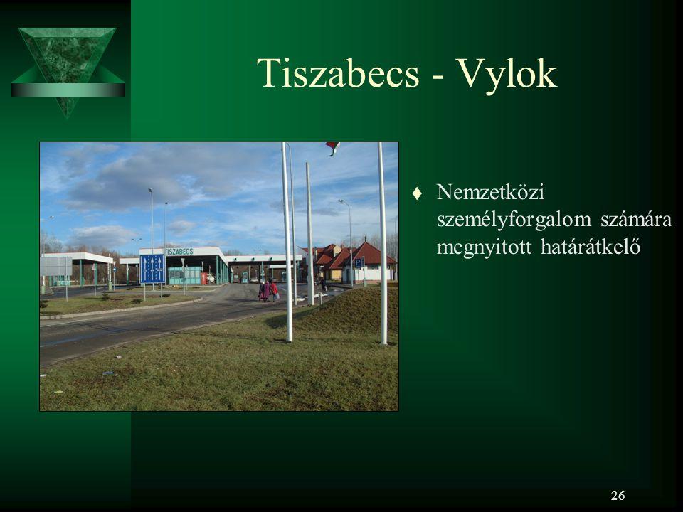 26 Tiszabecs - Vylok t Nemzetközi személyforgalom számára megnyitott határátkelő