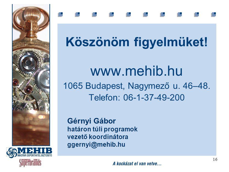 16 Köszönöm figyelmüket! www.mehib.hu 1065 Budapest, Nagymező u. 46–48. Telefon: 06-1-37-49-200 Gérnyi Gábor határon túli programok vezető koordinátor