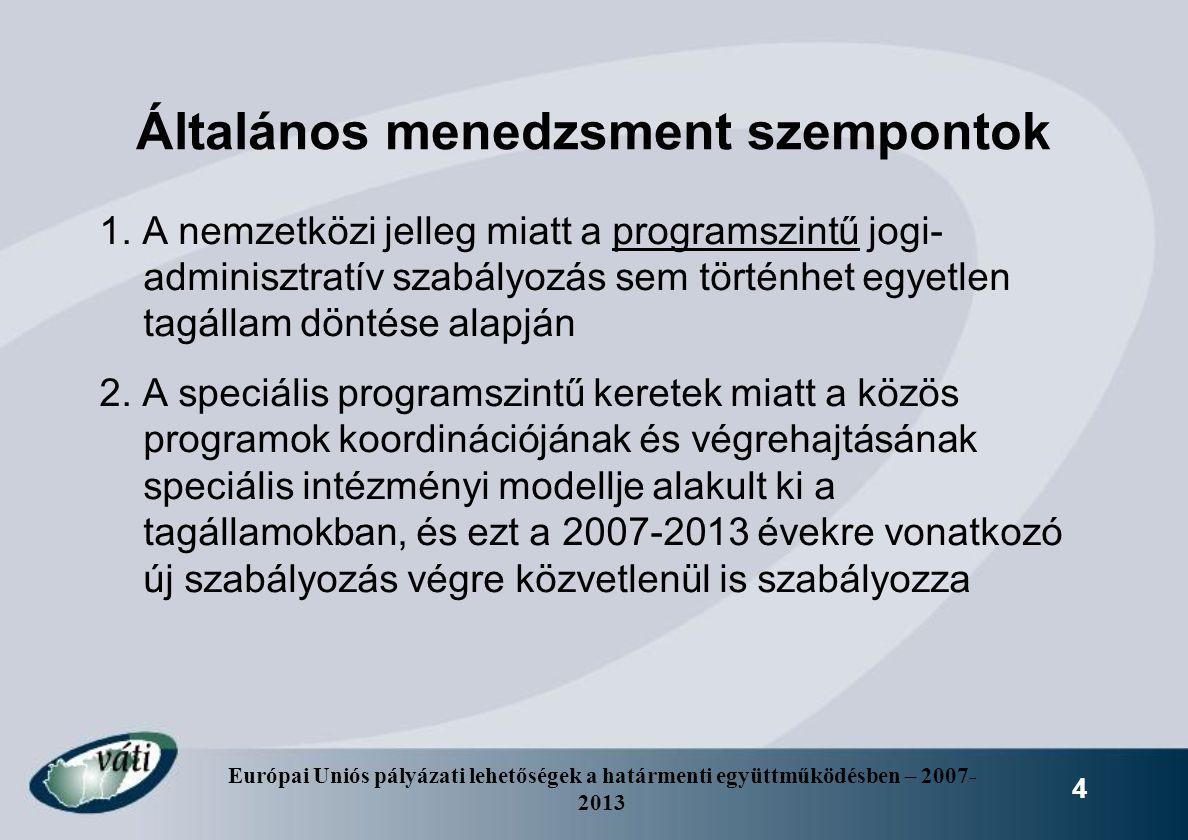 Európai Uniós pályázati lehetőségek a határmenti együttműködésben – 2007- 2013 4 Általános menedzsment szempontok 1. A nemzetközi jelleg miatt a progr
