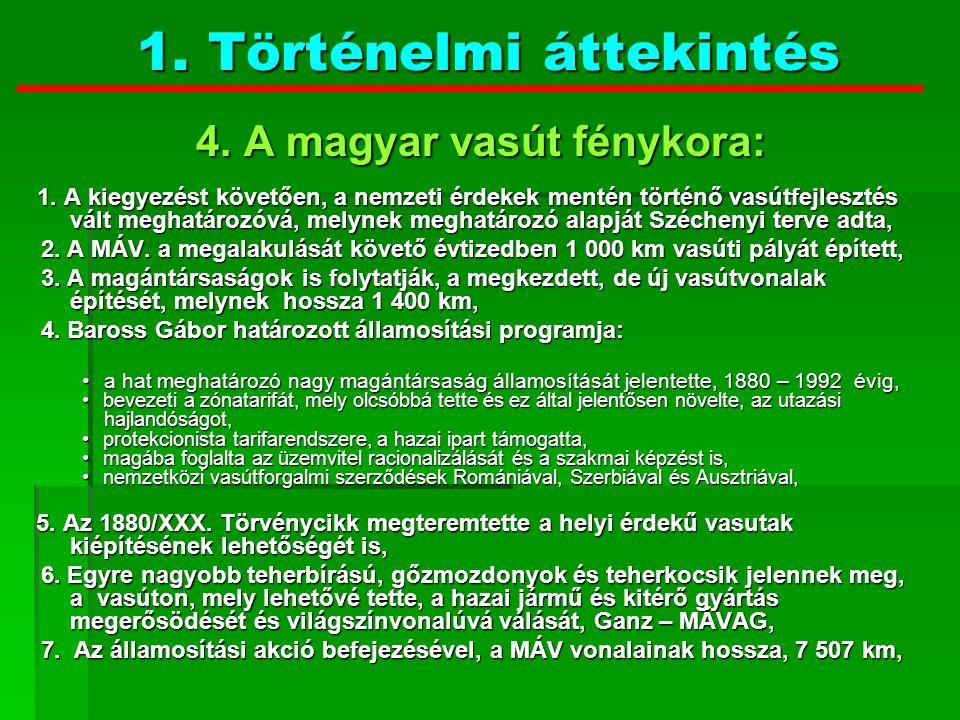 4. A magyar vasút fénykora: 4. A magyar vasút fénykora: 1. A kiegyezést követően, a nemzeti érdekek mentén történő vasútfejlesztés vált meghatározóvá,
