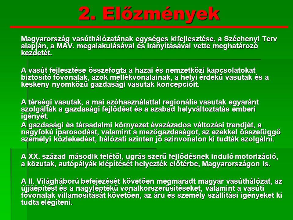 2. Előzmények Magyarország vasúthálózatának egységes kifejlesztése, a Széchenyi Terv alapján, a MÁV. megalakulásával és irányításával vette meghatároz