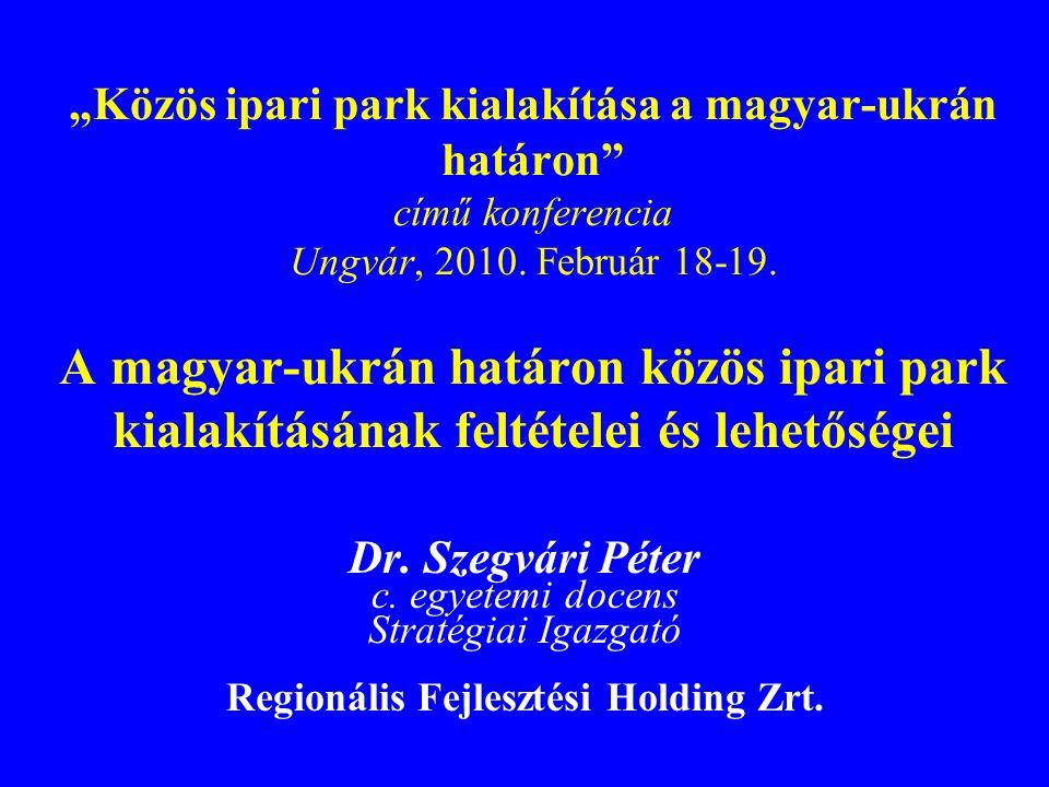 """""""Közös ipari park kialakítása a magyar-ukrán határon"""" című konferencia Ungvár, 2010. Február 18-19. A magyar-ukrán határon közös ipari park kialakítás"""