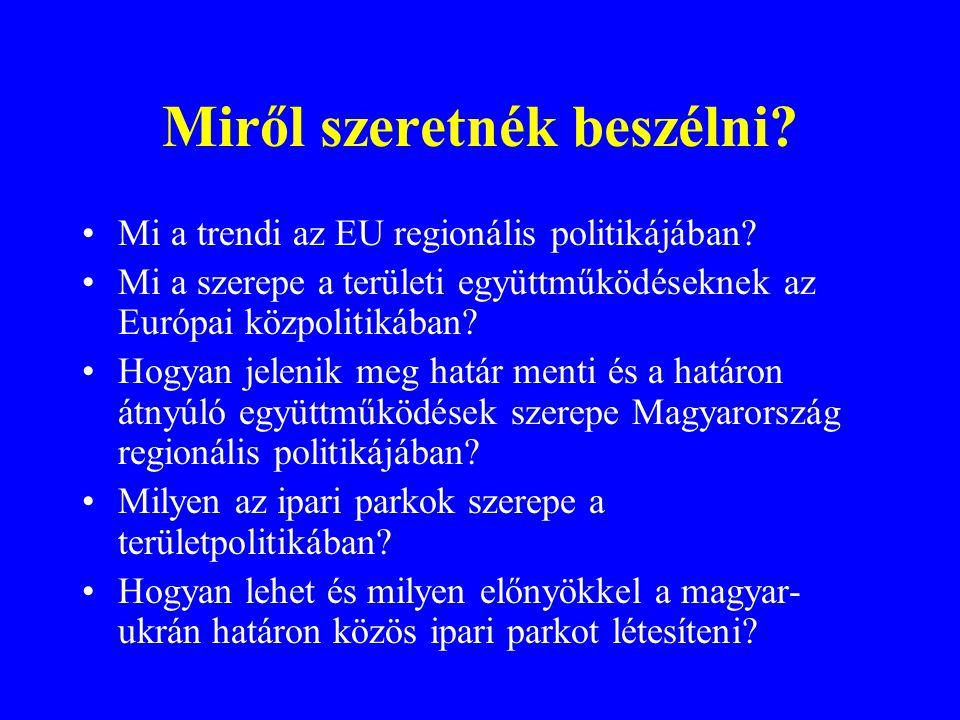 Miről szeretnék beszélni? Mi a trendi az EU regionális politikájában? Mi a szerepe a területi együttműködéseknek az Európai közpolitikában? Hogyan jel