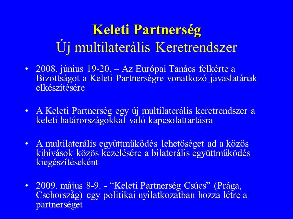 Keleti Partnerség Keleti Partnerség Új multilaterális Keretrendszer 2008. június 19-20. – Az Európai Tanács felkérte a Bizottságot a Keleti Partnerség