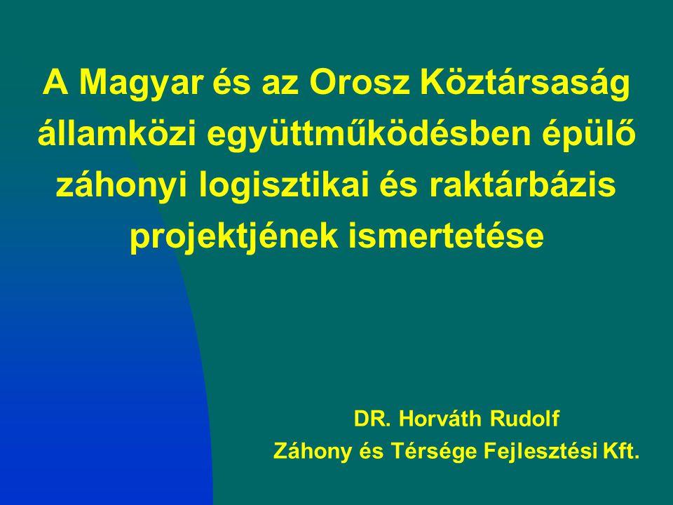 A Magyar és az Orosz Köztársaság államközi együttműködésben épülő záhonyi logisztikai és raktárbázis projektjének ismertetése DR. Horváth Rudolf Záhon