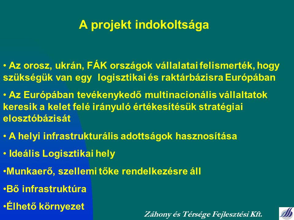 A projekt indokoltsága Az orosz, ukrán, FÁK országok vállalatai felismerték, hogy szükségük van egy logisztikai és raktárbázisra Európában Az Európába