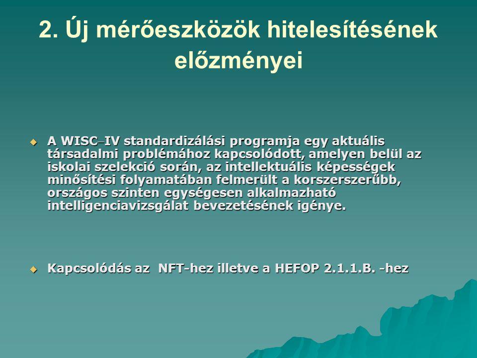 2. Új mérőeszközök hitelesítésének előzményei  A WISCIV standardizálási programja egy aktuális társadalmi problémához kapcsolódott, amelyen belül az