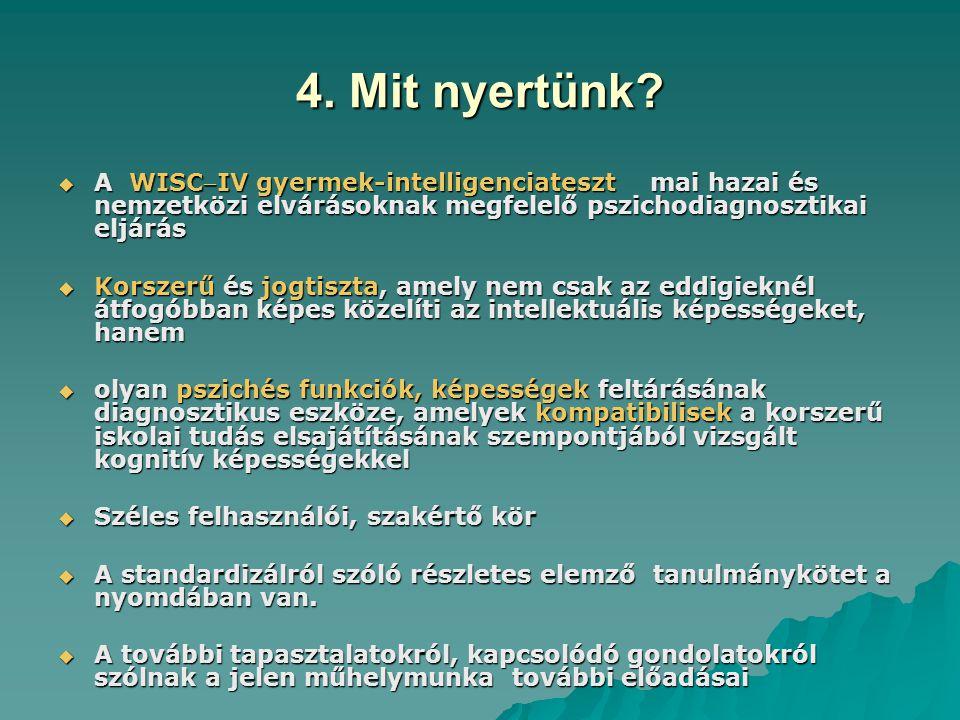 4. Mit nyertünk?  A WISCIV gyermek-intelligenciateszt mai hazai és nemzetközi elvárásoknak megfelelő pszichodiagnosztikai eljárás  Korszerű és jogt