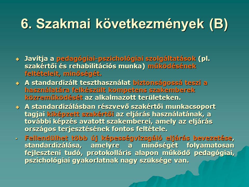 6. Szakmai következmények (B)  Javítja a pedagógiai-pszichológiai szolgáltatások (pl. szakértői és rehabilitációs munka) működésének feltételeit, min