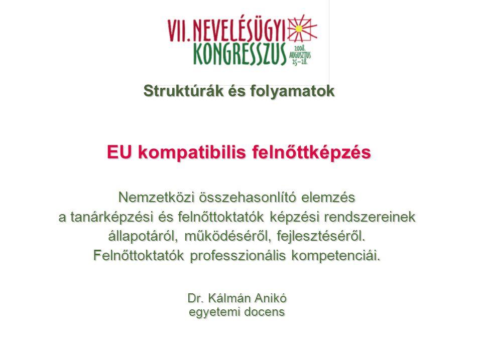 Dr. Kálmán Anikó egyetemi docens 1 Nemzetközi összehasonlító elemzés a tanárképzési és felnőttoktatók képzési rendszereinek állapotáról, működéséről,