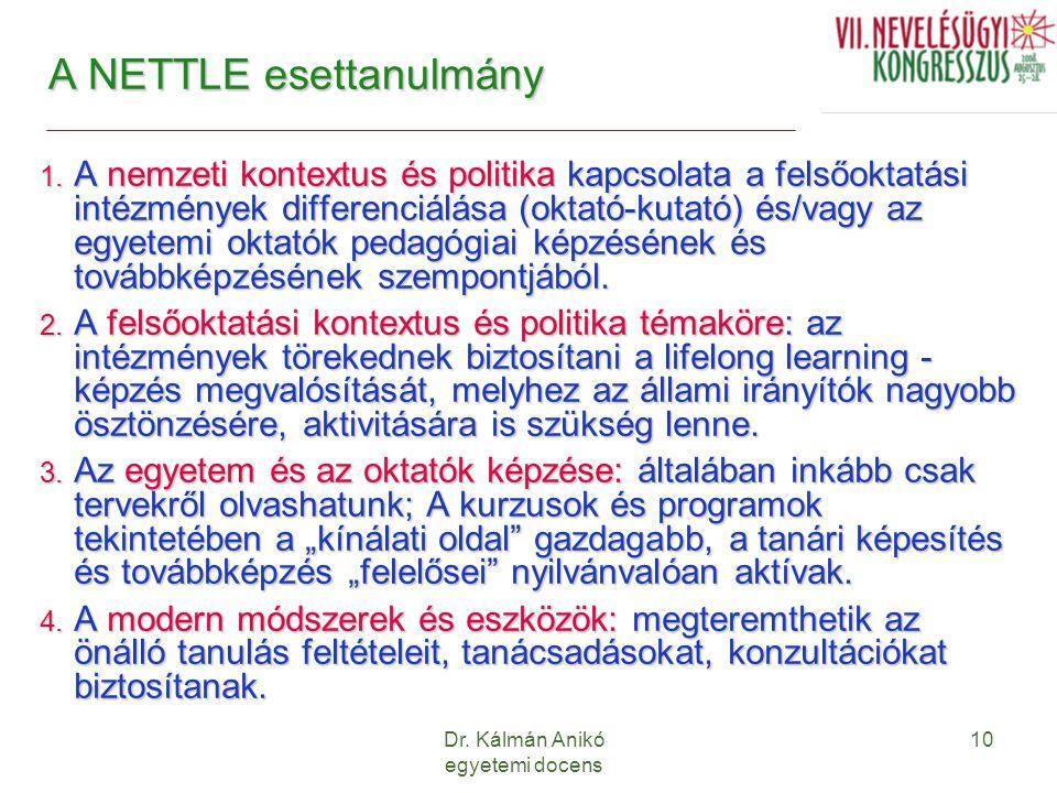 Dr. Kálmán Anikó egyetemi docens 10 A NETTLE esettanulmány 1. A nemzeti kontextus és politika kapcsolata a felsőoktatási intézmények differenciálása (