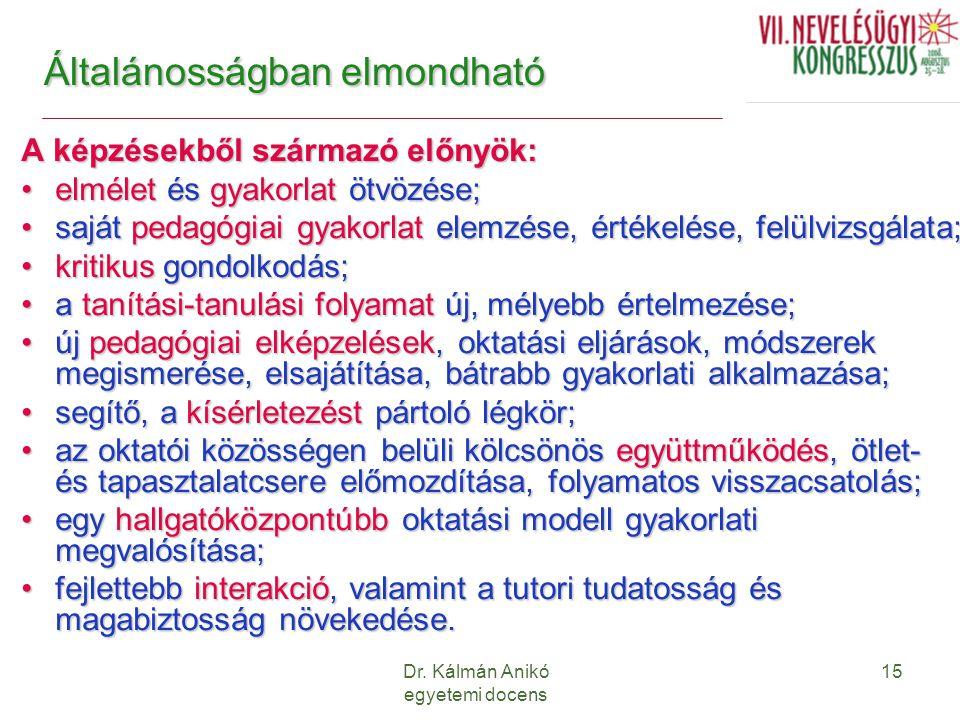 Dr. Kálmán Anikó egyetemi docens 15 Általánosságban elmondható A képzésekből származó előnyök: elmélet és gyakorlat ötvözése;elmélet és gyakorlat ötvö