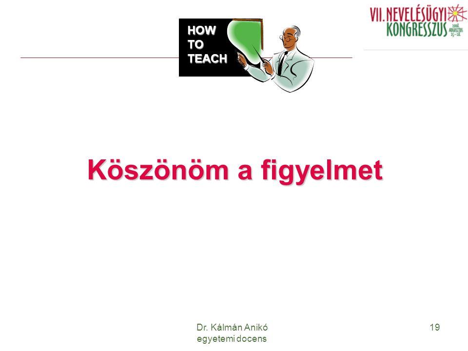 Dr. Kálmán Anikó egyetemi docens 19 Köszönöm a figyelmet HOW TO TEACH