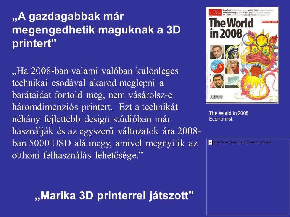 """""""A gazdagabbak már megengedhetik maguknak a 3D printert"""" """"Ha 2008-ban valami valóban különleges technikai csodával akarod meglepni a barátaidat fontol"""