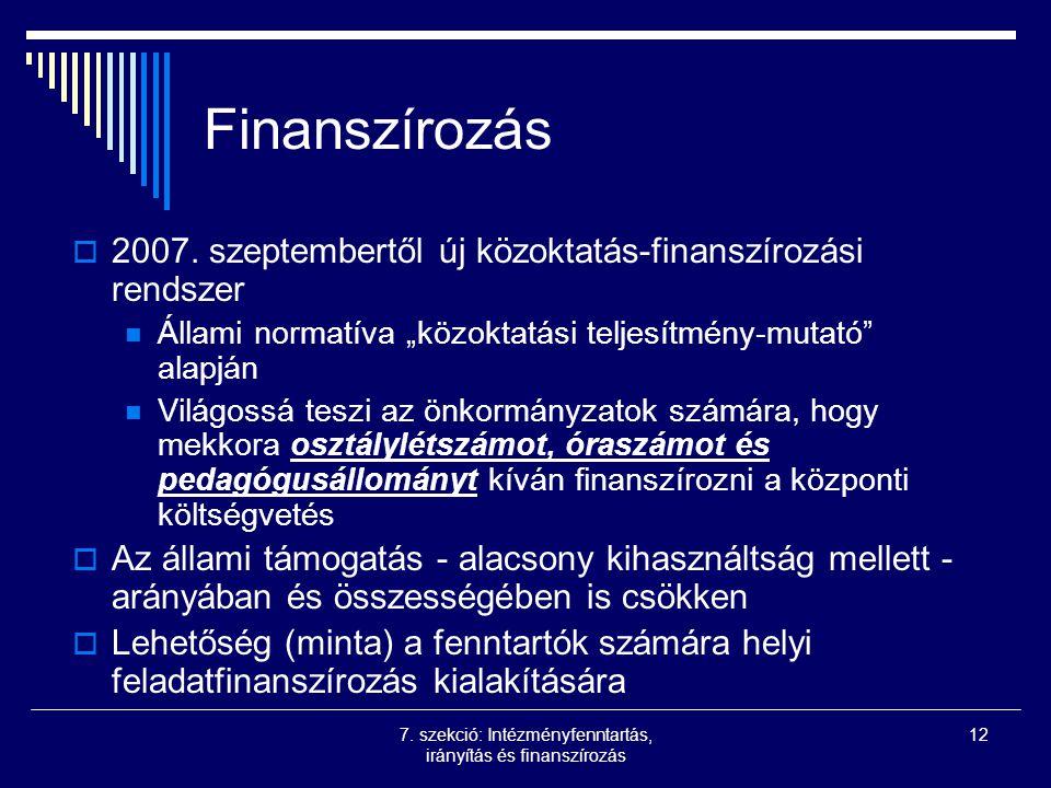 7. szekció: Intézményfenntartás, irányítás és finanszírozás 12 Finanszírozás  2007.