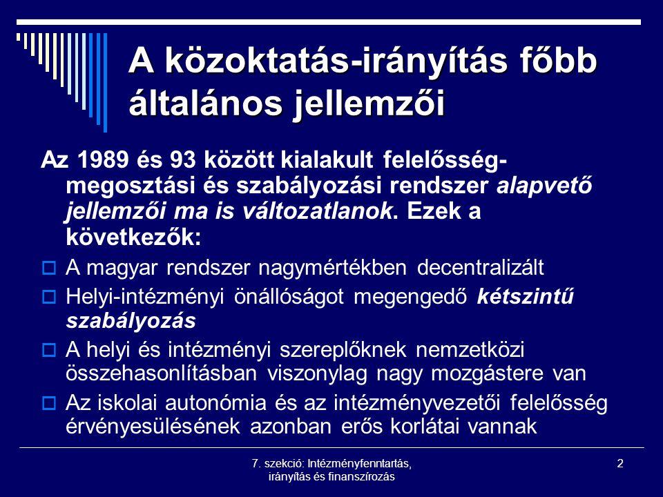 7. szekció: Intézményfenntartás, irányítás és finanszírozás 2 A közoktatás-irányítás főbb általános jellemzői Az 1989 és 93 között kialakult felelőssé