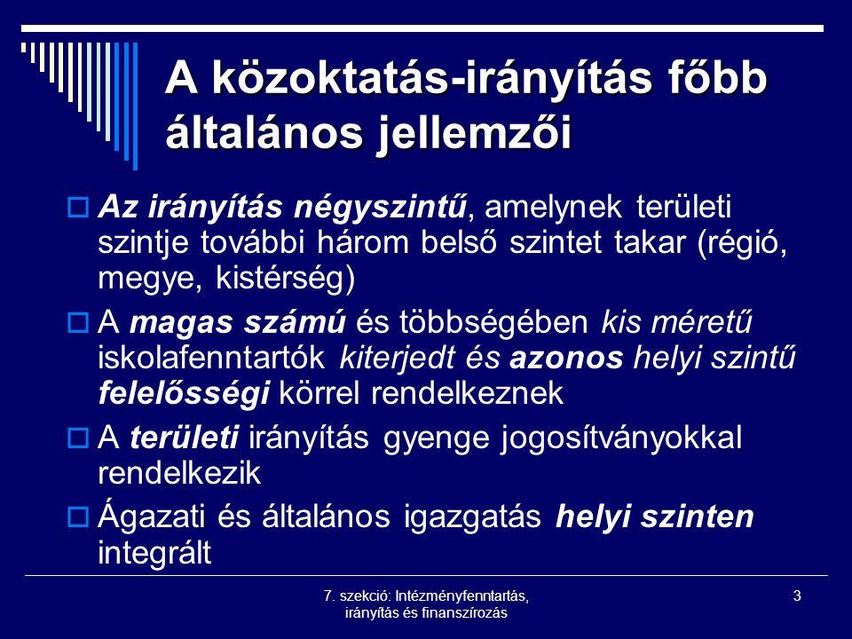 7. szekció: Intézményfenntartás, irányítás és finanszírozás 3 A közoktatás-irányítás főbb általános jellemzői  Az irányítás négyszintű, amelynek terü