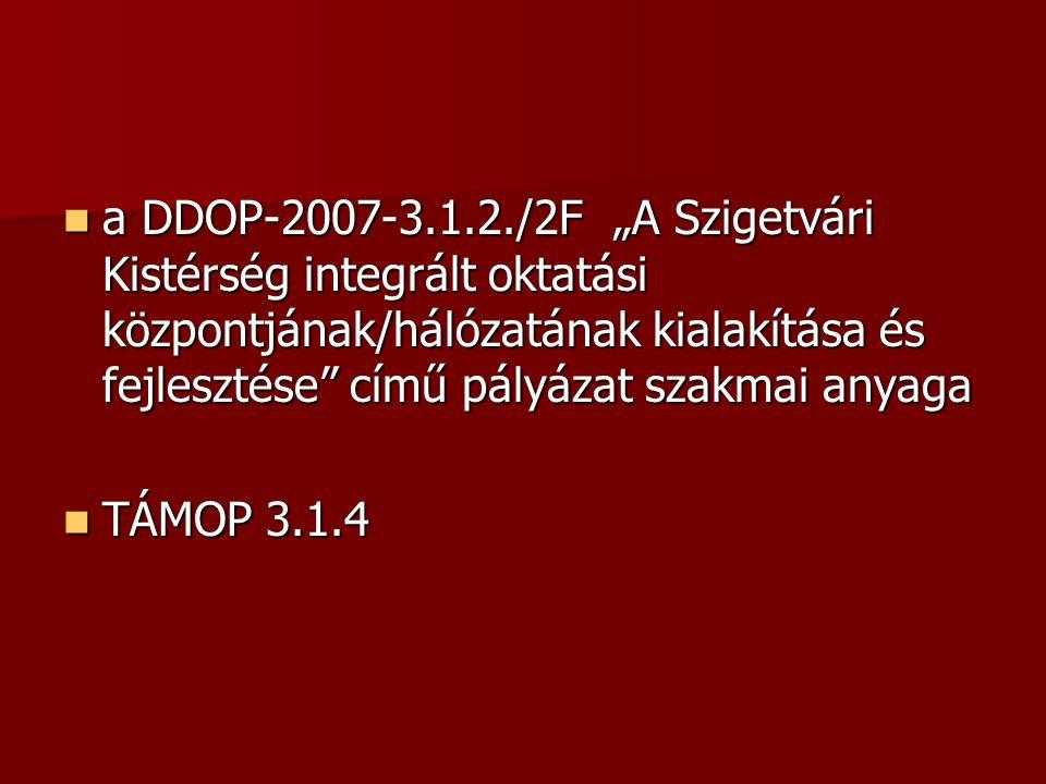 """a DDOP-2007-3.1.2./2F """"A Szigetvári Kistérség integrált oktatási központjának/hálózatának kialakítása és fejlesztése"""" című pályázat szakmai anyaga a D"""