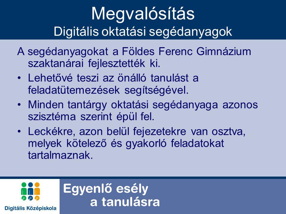 Megvalósítás Digitális oktatási segédanyagok A segédanyagokat a Földes Ferenc Gimnázium szaktanárai fejlesztették ki. Lehetővé teszi az önálló tanulás