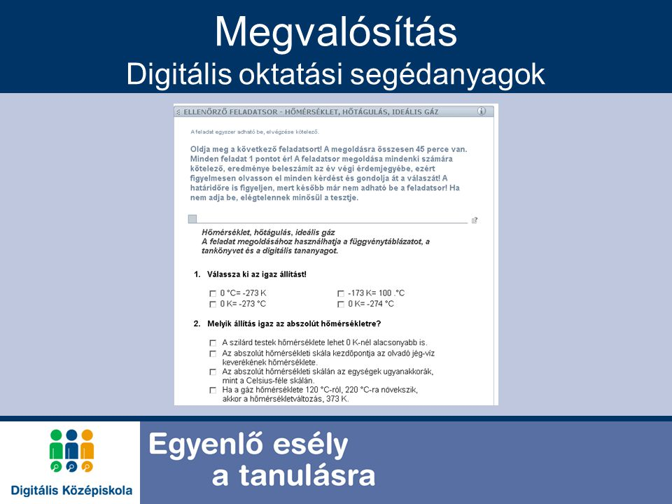 Megvalósítás Digitális oktatási anyagok A SULINET Digitális Tudásbázis programjának keretében kifejlesztett digitális oktatási anyagokat a Digitális Középiskola rendszerében is alkalmazzuk