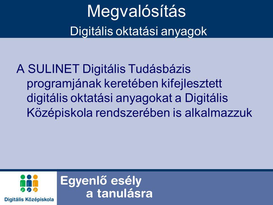 Megvalósítás Digitális oktatási anyagok A SULINET Digitális Tudásbázis programjának keretében kifejlesztett digitális oktatási anyagokat a Digitális K
