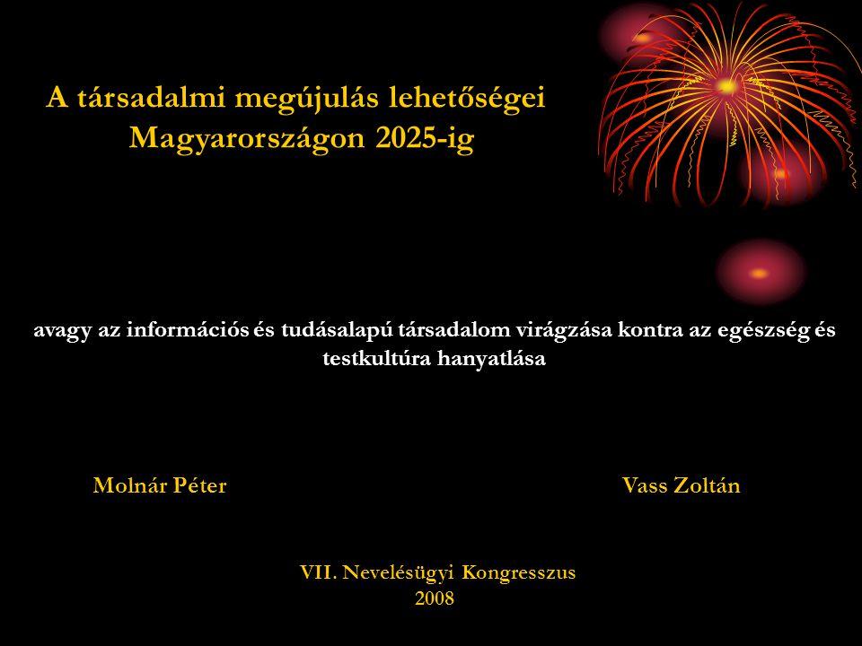 A társadalmi megújulás lehetőségei Magyarországon 2025-ig Molnár PéterVass Zoltán VII. Nevelésügyi Kongresszus 2008 avagy az információs és tudásalapú