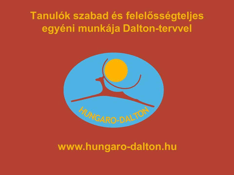 Tanulók szabad és felelősségteljes egyéni munkája Dalton-tervvel www.hungaro-dalton.hu