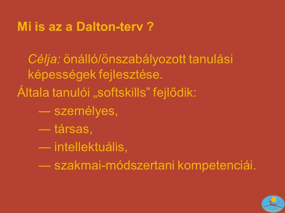 Mi is az a Dalton-terv . Célja: önálló/önszabályozott tanulási képességek fejlesztése.