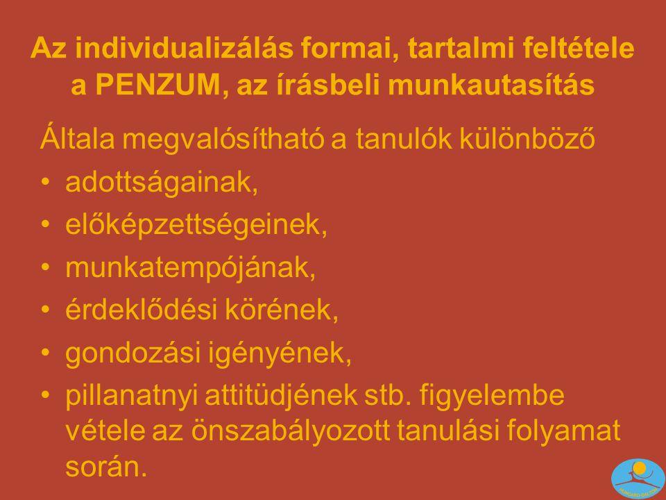 Az individualizálás formai, tartalmi feltétele a PENZUM, az írásbeli munkautasítás Általa megvalósítható a tanulók különböző adottságainak, előképzettségeinek, munkatempójának, érdeklődési körének, gondozási igényének, pillanatnyi attitüdjének stb.