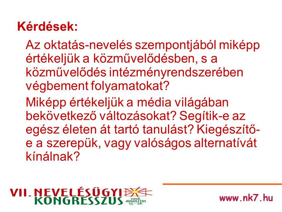 www.nk7.hu Kérdések: Az oktatás-nevelés szempontjából miképp értékeljük a közművelődésben, s a közművelődés intézményrendszerében végbement folyamatokat.