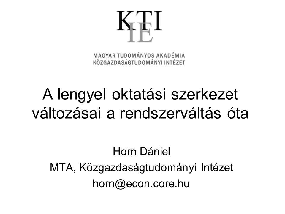 A lengyel oktatási szerkezet változásai a rendszerváltás óta Horn Dániel MTA, Közgazdaságtudományi Intézet horn@econ.core.hu
