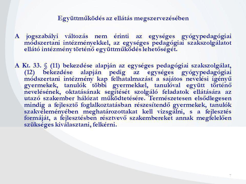 7 Együttműködés az ellátás megszervezésében A jogszabályi változás nem érinti az egységes gyógypedagógiai módszertani intézményekkel, az egységes peda
